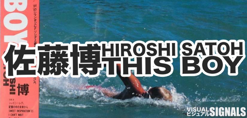 HIROSHI SATOH – THIS BOY (City Pop History)